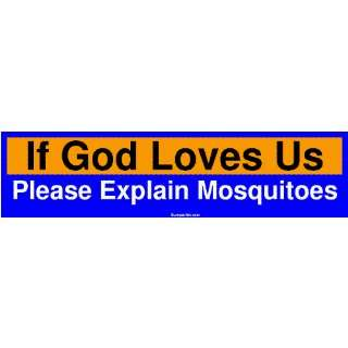 If God Loves Us Please Explain Mosquitoes Large Bumper