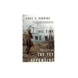 This Time We Win Revisiting the Tet Offensive Books
