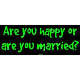 Are you happy or are you married? Large Bumper Sticker Automotive