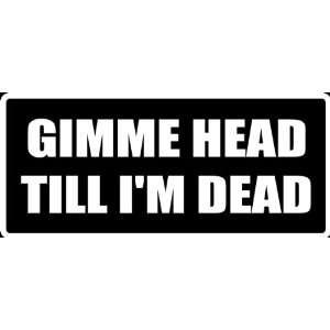 (Att4) 8 White Vinyl Decal Gimme Until Dead Funny Saying